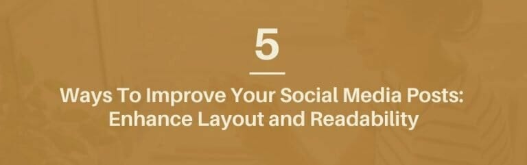5 ways to improve your social media posts: enhance layout and readability